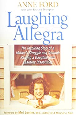 Laughing Allegra: The Inspiring Story of a Mother's Struggle and Triumph Raising a Daughter with Learning Disabilities 9781557046222