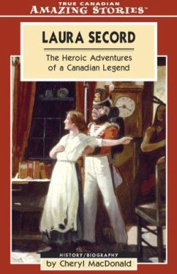 Laura Secord: The Heroic Adventures of a Canadian Legend 9781554390168
