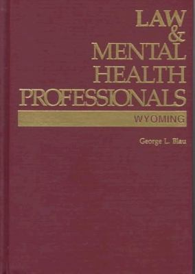 Law and Mental Health Professionals: Wyoming 9781557984470