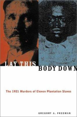 Lay This Body Down: The 1921 Murders of Eleven Plantation Slaves 9781556524479