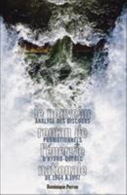 Le Nouveau Roman de L'Energie Nationale: Analyse Des Discours Promotionnels D'Hyro-Quebec de 1964 a 1997 9781552382035