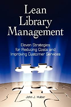 Lean Library Management: Eleven Strategies for Reducing Costs and Improving Services 9781555707323