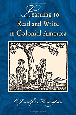Learning to Read and Write in Colonial America 9781558494862