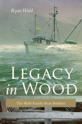 Legacy in Wood: The Wahl Family Boat Builders 9781550174335
