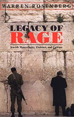 Legacy of Rage: Jewish Masculinity, Violence, and Culture 9781558493032