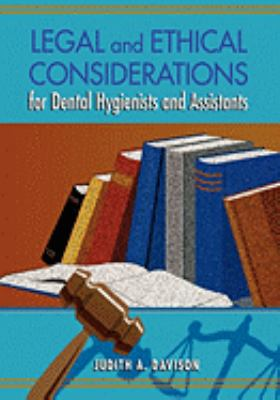 Legal and Ethical Considerations for Dental Hygienists and Assistants 9781556644221
