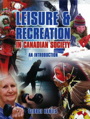 Leisure and Recreation in Canadian Society: An Introduction 9781550771381