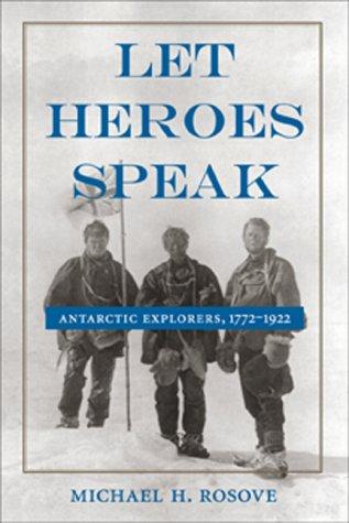 Let Heroes Speak: Antarctic Explorers, 1772-1922 9781557509673