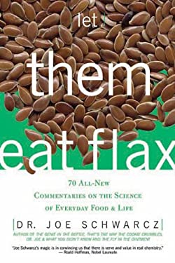 Let Them Eat Flax: 70 All-New Commentaries on the Science of Everyday Food & Life 9781550226980