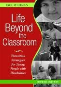 Life Beyond the Classroom: Transition Strategies for Young People with Disabilities 9781557667526