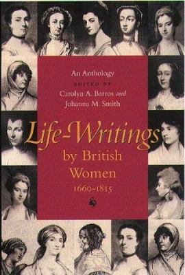 Life-Writings by British Women, 1660-1815: An Anthology 9781555534318