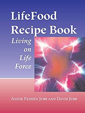 Lifefood Recipe Book: Living on Life Force 9781556434594