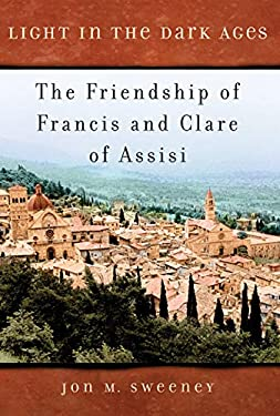 Light in the Dark Ages: The Friendship of Francis and Clare of Assisi 9781557254764