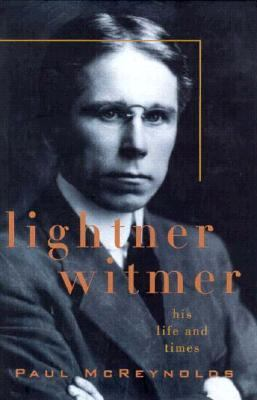 Lightner Witmer: His Life and Times 9781557984449