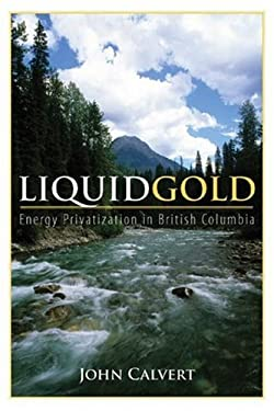 Liquid Gold: Energy Privatization in British Columbia 9781552662441