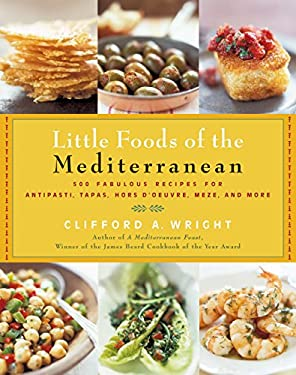 Little Foods of the Mediterranean: 500 Fabulous Recipes for Antipasti, Tapas, Hors D'Oeuvres, Meze, and More 9781558322271