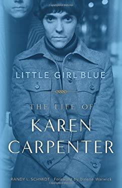 Little Girl Blue: The Life of Karen Carpenter 9781556529764