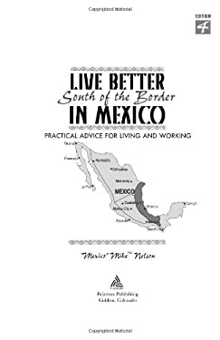 Live Better South of the Border in Mexico: Practical Advice for Living and Working 9781555915469