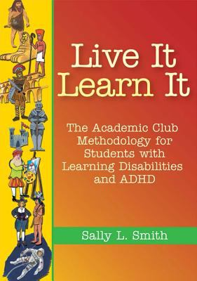 Live It, Learn It: The Academic Club Methodology for Students with Learning Disabilities and ADHD 9781557666833