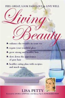 Living Beauty: Feel Great, Look Fabulous & Live Well 9781550418705
