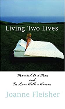 Living Two Lives: Married to a Man and in Love with a Woman 9781555839185