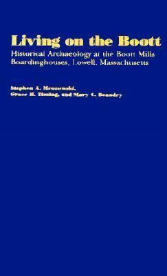 Living on the Boott: Historical Archaeology at the Boott Mills Boardinghouses, Lowell, Massachusetts 9781558490345
