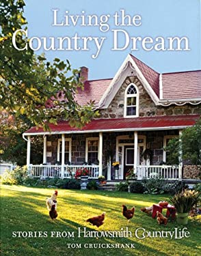 Living the Country Dream: Stories from Harrowsmith Country Life 9781554072729