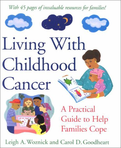 Living with Childhood Cancer: A Practical Guide to Help Families Cope 9781557988720