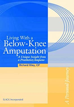 Living with a Below-Knee Amputation: A Unique Insight from a Prosthetist/Amputee 9781556426926