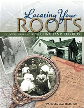 Locating Your Roots: Discover Your Ancestors Using Land Records 9781558706149