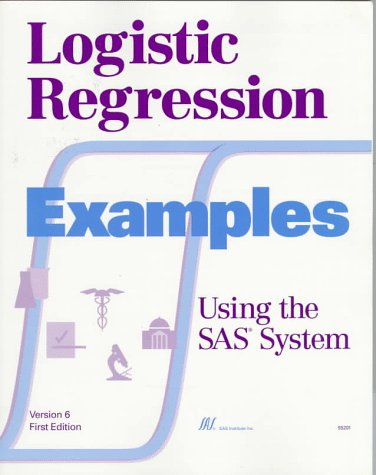 Logistic Regression Examples Using the SAS(R) System, Version 6, First Edition 9781555446741