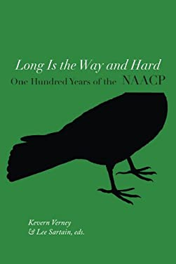 Long Is the Way and Hard: One Hundred Years of the National Association for the Advancement of Colored People (NAACP) 9781557289094