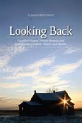 Looking Back: Canadian Women's Prairie Memoirs and Intersections of Culture, History and Identity 9781552380963