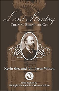 Lord Stanley: The Man Behind the Cup 9781551682815
