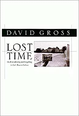 Lost Time: On Remembering and Forgetting in Late Modern Culture 9781558492547