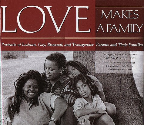 Love Makes a Family: Portraits of Lesbian, Gay, Bisexual, and Transgendered Parents and Their Families 9781558491601