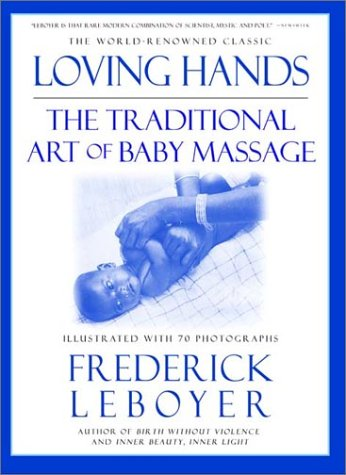 Loving Hands: The Traditional Art of Baby Massage 9781557043146
