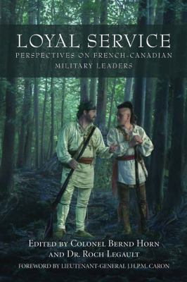 Loyal Service: Perspectives on French-Canadian Military Leaders 9781550026931