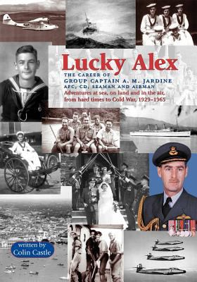 Lucky Alex the Career of Group Captain A.M. Jardine Afc, CD, Seaman and Airman 9781553690542