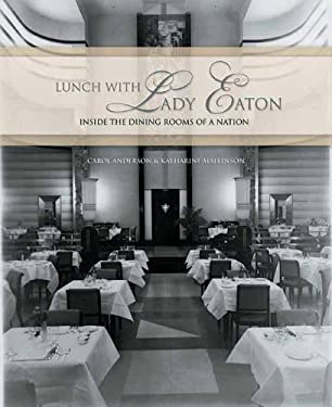 Lunch with Lady Eaton: Inside the Dining Rooms of a Nation 9781550226508