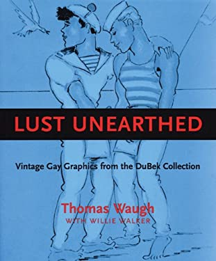Lust Unearthed: Vintage Gay Graphics from the Dubek Collection 9781551521657