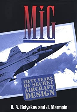 MIG: Fifty Years of Secret Aircraft Design 9781557505668