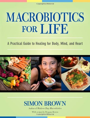 Macrobiotics for Life: A Practical Guide to Healing for Body, Mind, and Heart