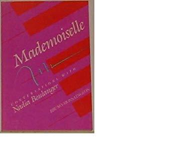 Mademoiselle Mademoiselle Mademoiselle Mademoiselle Mademoiselle: Conversations with Nadia Boulanger Conversations with Nadia Boulanger Conversations - Boulanger, Nadia / Monsaingeon, Bruno