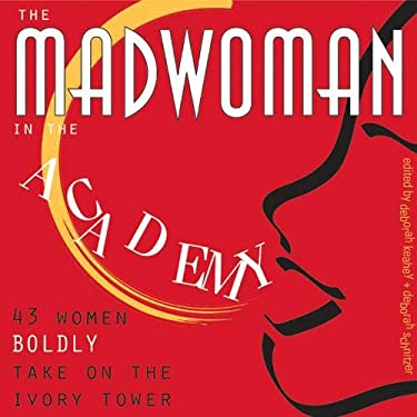 Madwoman in the Academy: 43 Women Boldly Take on the Ivory Tower 9781552380819