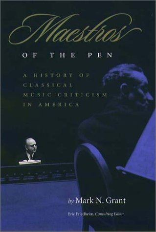 Maestros of the Pen: A History of Classical Music Criticism in America 9781555534707