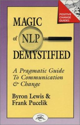 Magic of Nlp Demystified: A Pragmatic Guide to Communication & Change 9781555520175