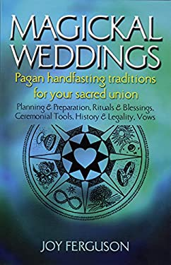 Magickal Weddings: Pagan Handfasting Traditions for Your Sacred Union 9781550224610