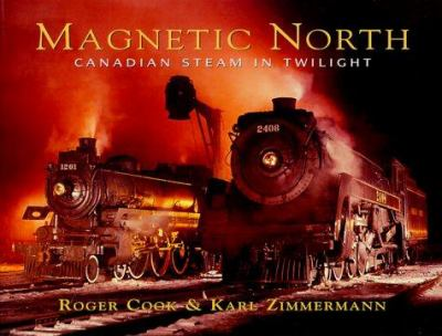 Magnetic North: Canadian Steam in Twilight 9781550463064