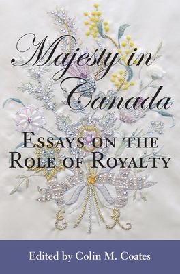 Majesty in Canada: Essays on the Role of Royalty 9781550025866